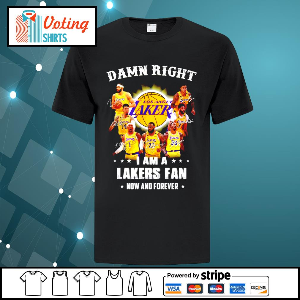 Damn right I am a Los Angeles Lakers fan now and forever signatures shirt