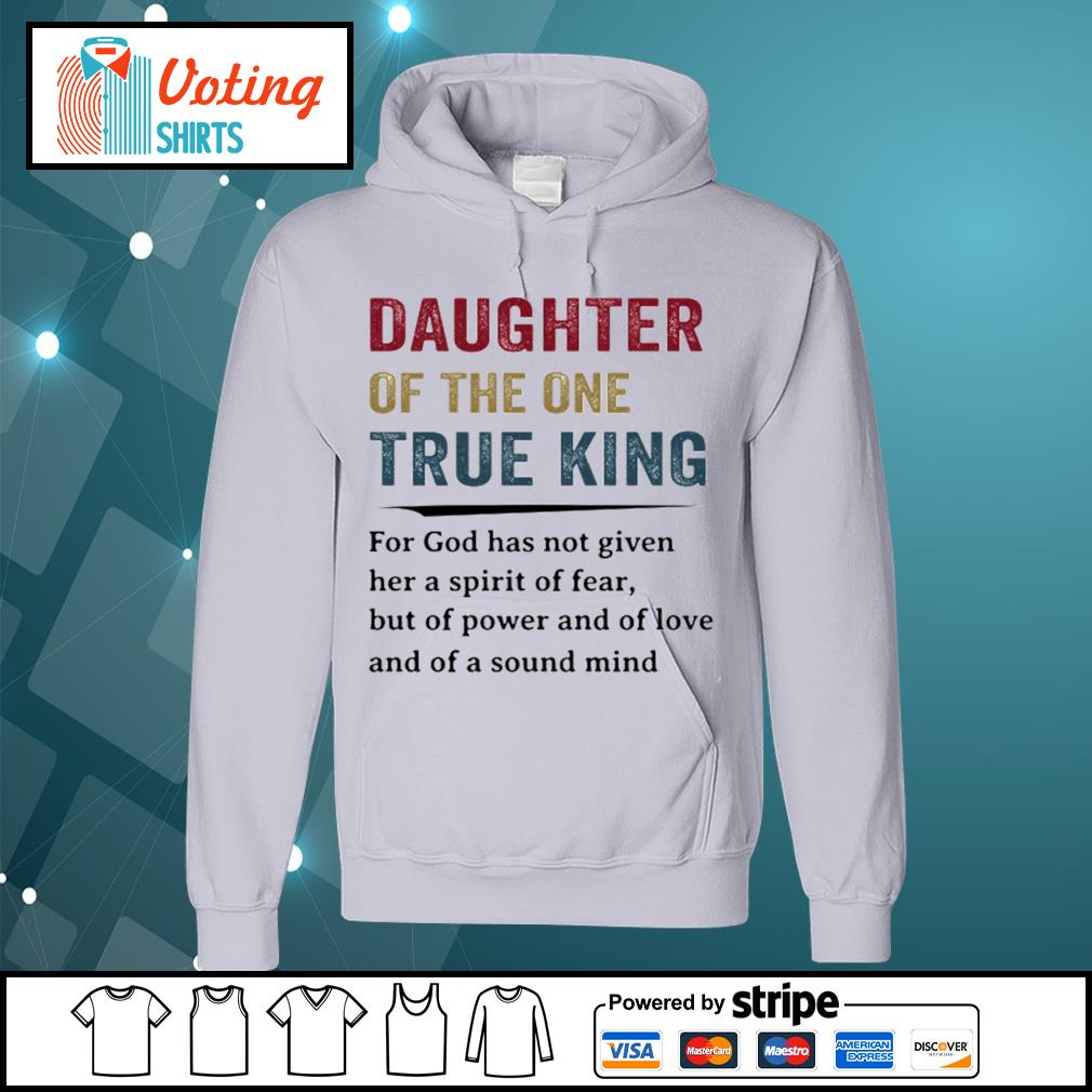 Daughter of the one true king for god has not given her a spirit of fear s hoodie