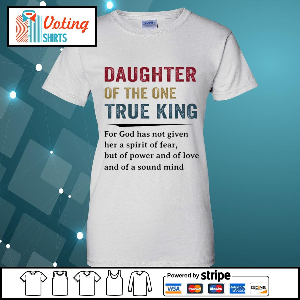 Daughter of the one true king for god has not given her a spirit of fear s ladies-tee