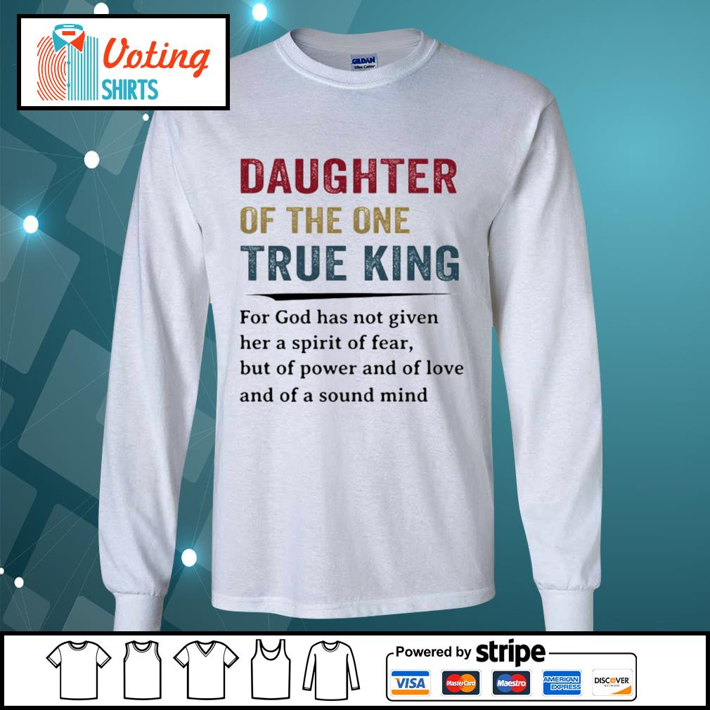 Daughter of the one true king for god has not given her a spirit of fear s longsleeve-tee