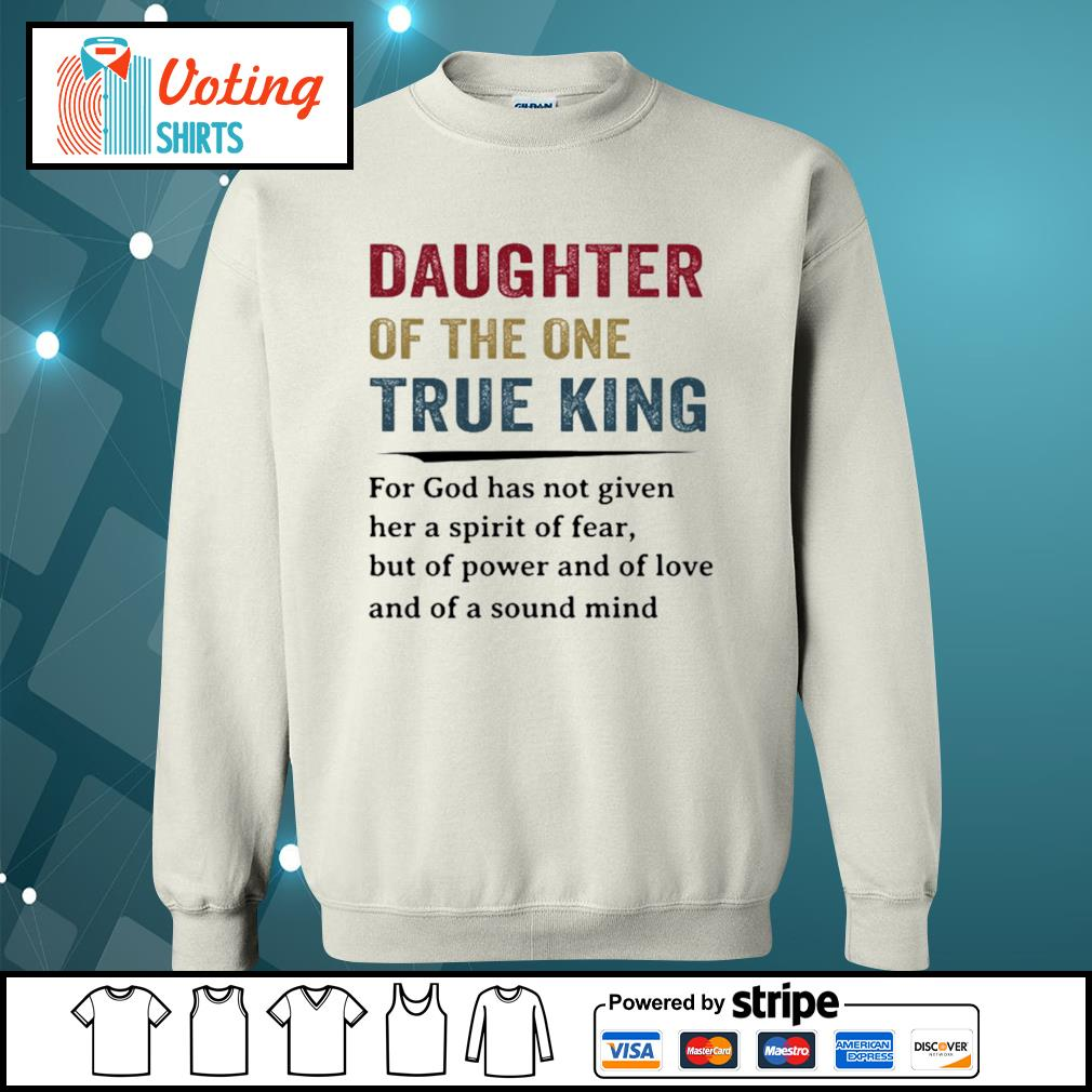 Daughter of the one true king for god has not given her a spirit of fear s sweater
