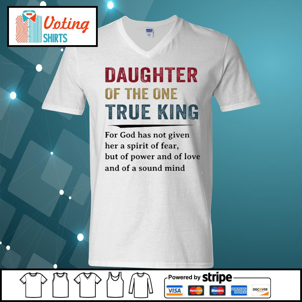 Daughter of the one true king for god has not given her a spirit of fear s v-neck-t-shirt