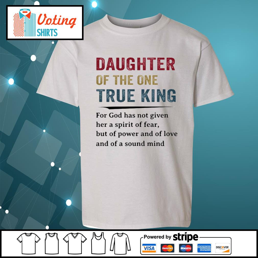 Daughter of the one true king for god has not given her a spirit of fear s youth-tee