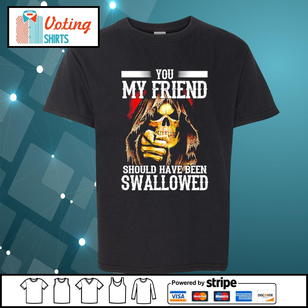 Death you my friend should have been swallowed s youth-tee