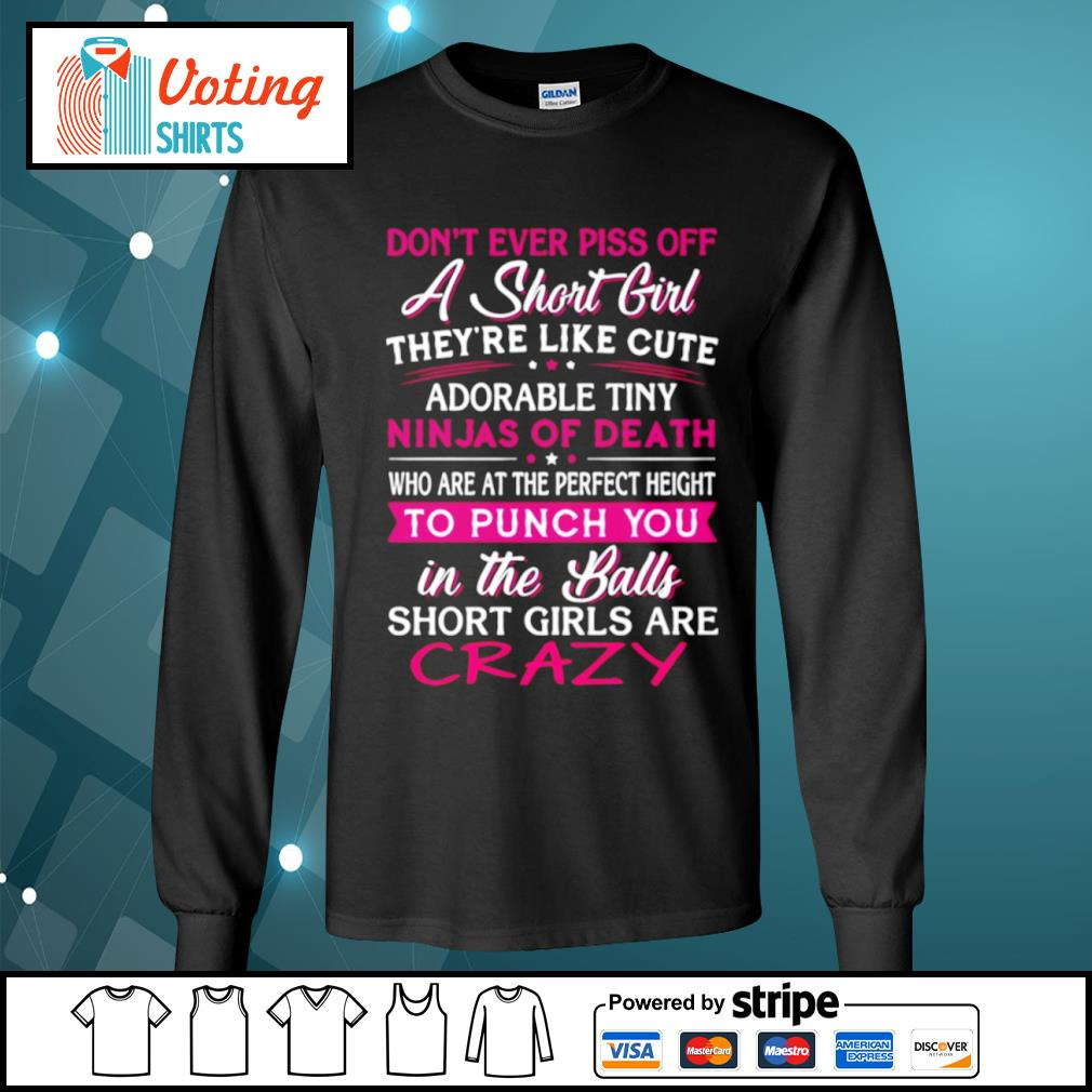 Don't ever piss off a short girl they're like cute adorable tiny ninjas of death s longsleeve-tee