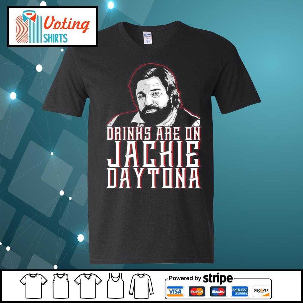 Drinks are on Jackie Daytona s v-neck-t-shirt