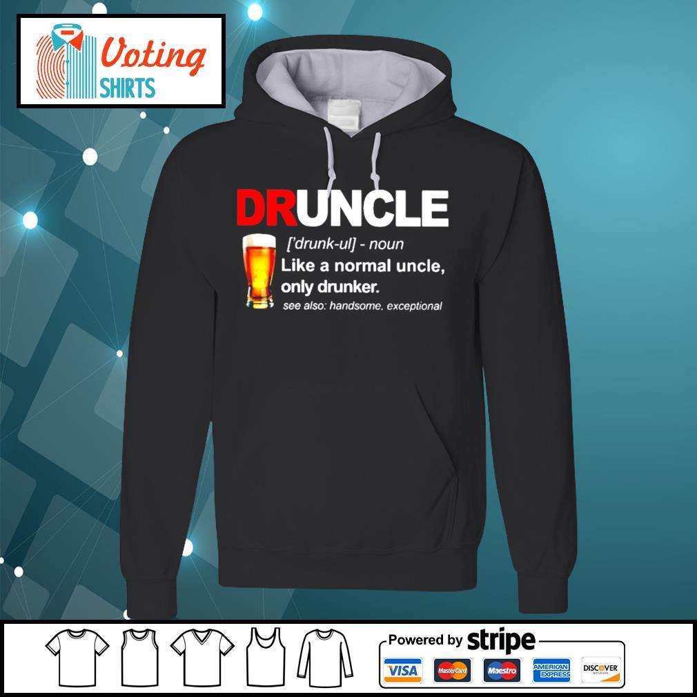 Druncle like a normal uncle only drunker s hoodie
