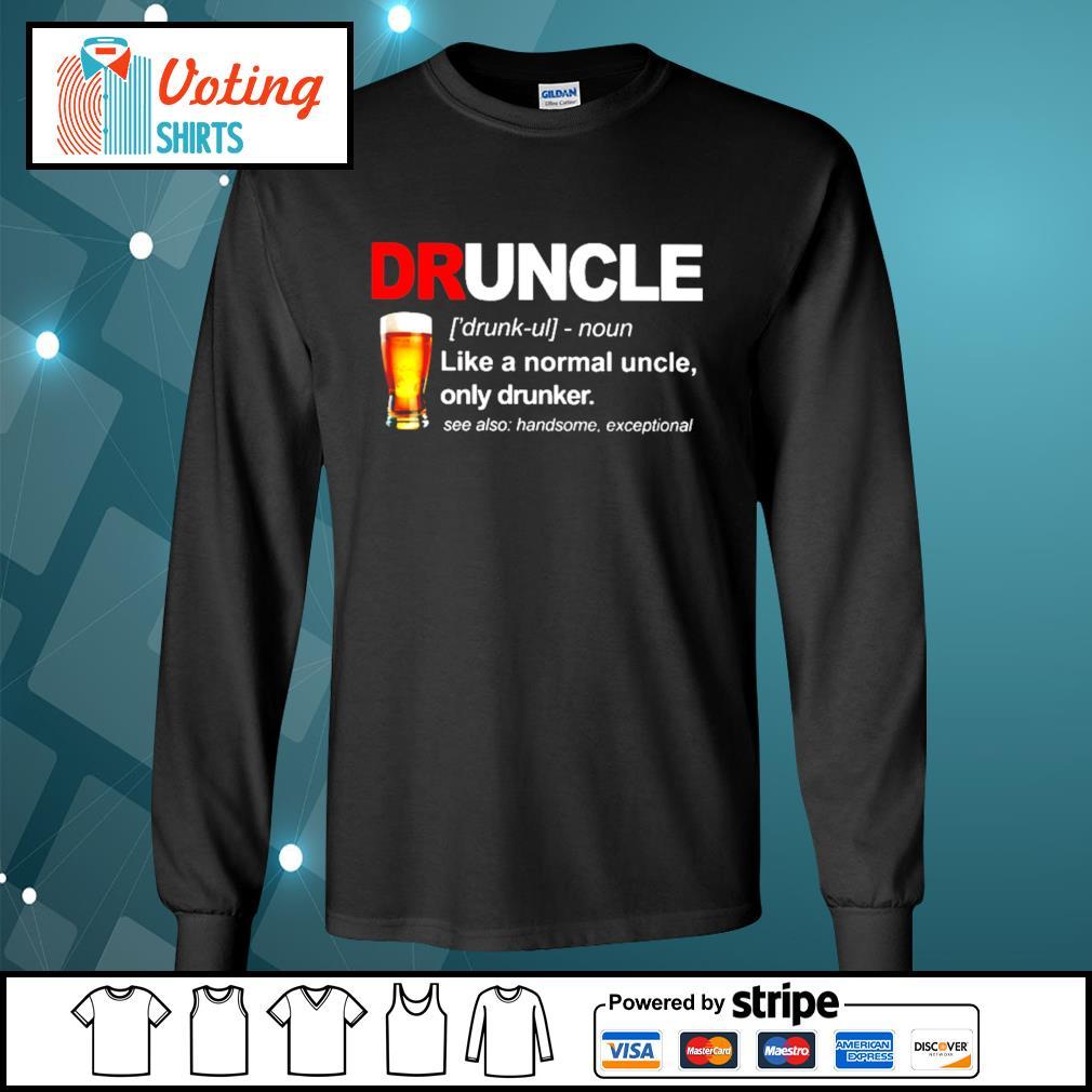 Druncle like a normal uncle only drunker s longsleeve-tee