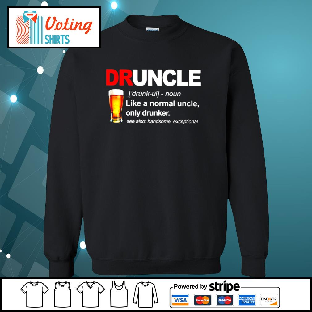 Druncle like a normal uncle only drunker s sweater