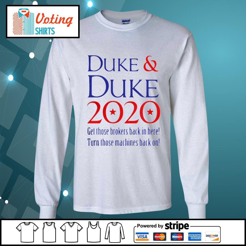 Duke and Duke 2020 get those brokers back in here turn those machines back on s longsleeve-tee