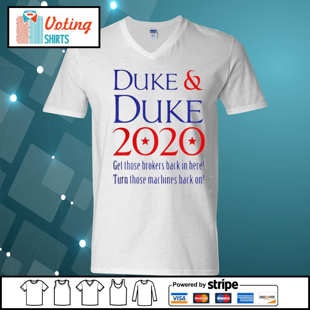 Duke and Duke 2020 get those brokers back in here turn those machines back on s v-neck-t-shirt