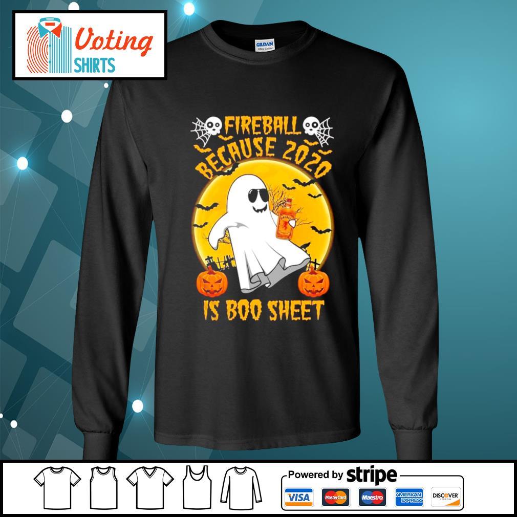 Fireball because 2020 is boo sheet Halloween s longsleeve-tee