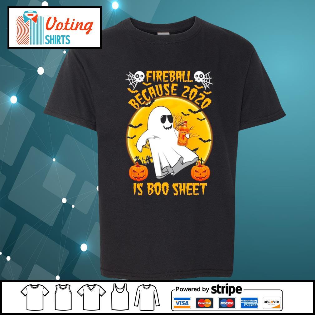 Fireball because 2020 is boo sheet Halloween s youth-tee
