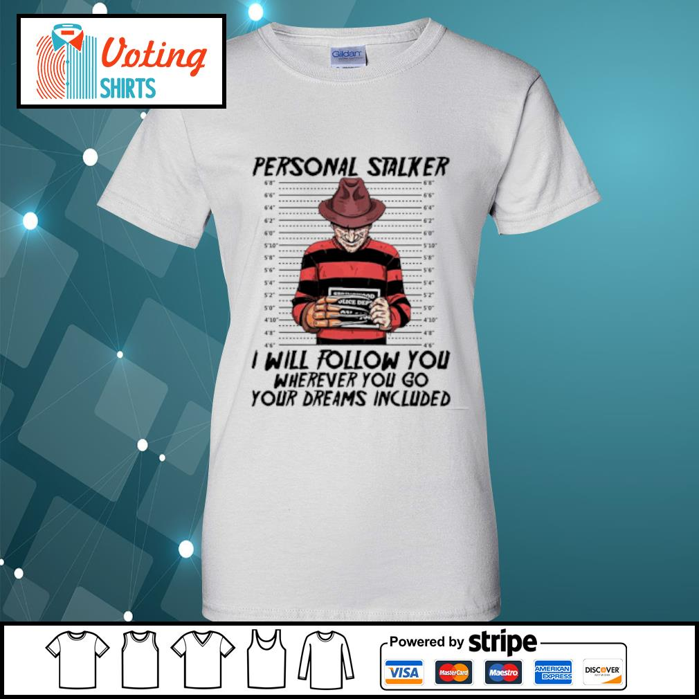 Freddy Krueger personal stalker I will follow you where you your dreams included s ladies-tee
