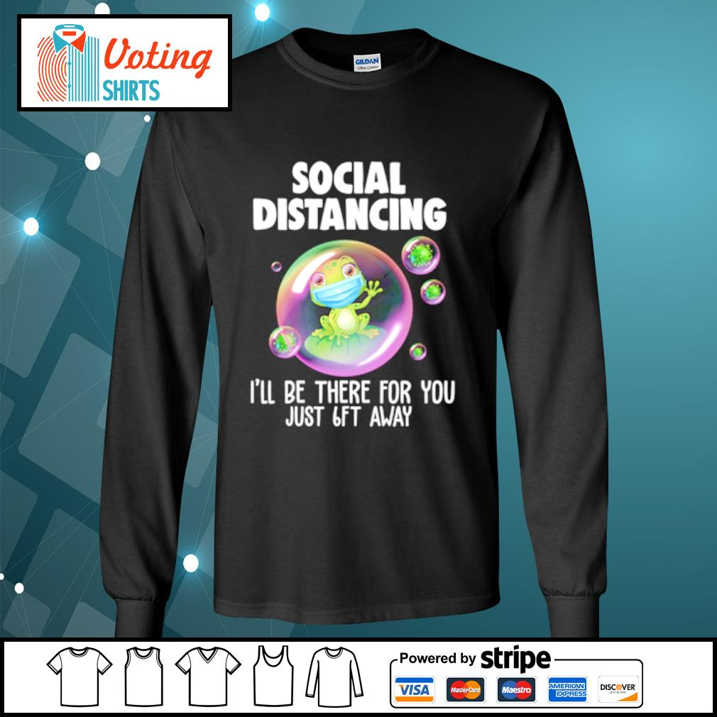 Frog mask social distancing I'll be there for you just 6ft away s longsleeve-tee