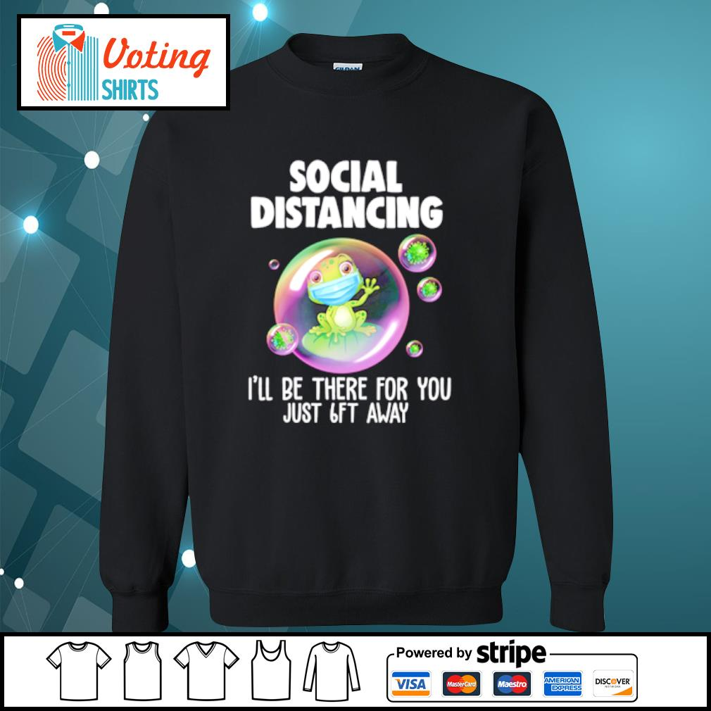 Frog mask social distancing I'll be there for you just 6ft away s sweater