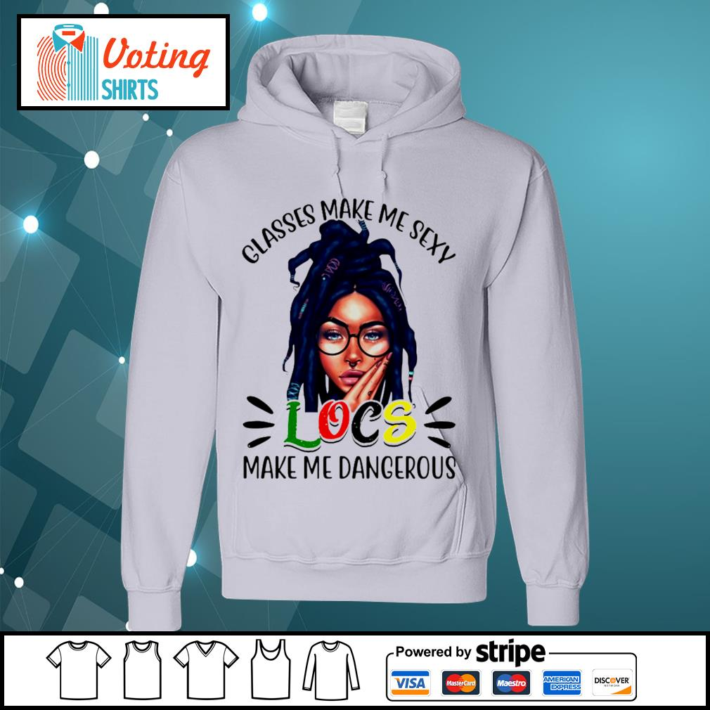 Glasses make me sexy locs make me dangerous s hoodie
