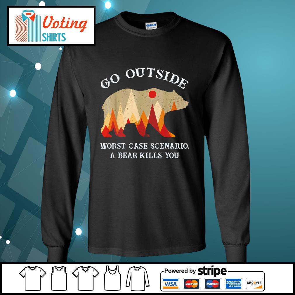 Go outside worst case scenario a bear kills you s longsleeve-tee
