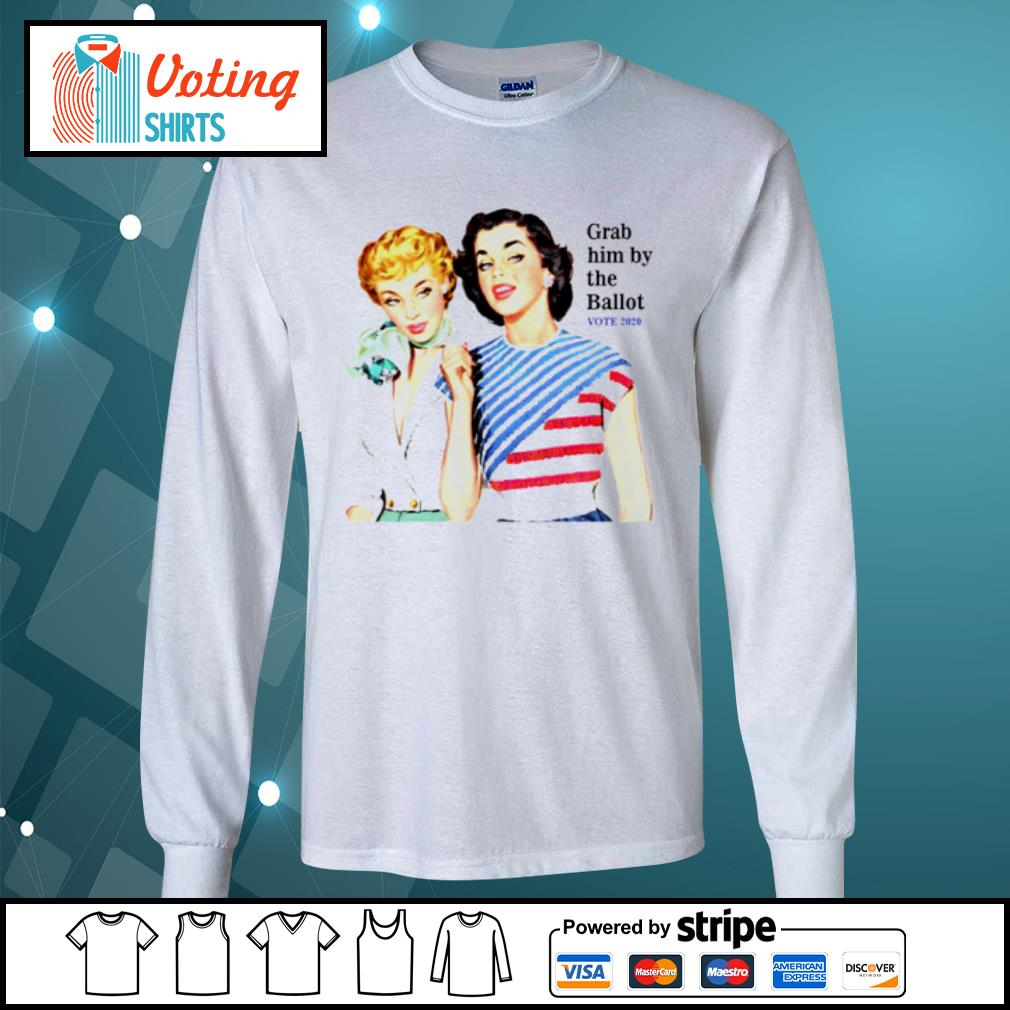 Grab Him By The Ballot Vote 2020 s longsleeve-tee