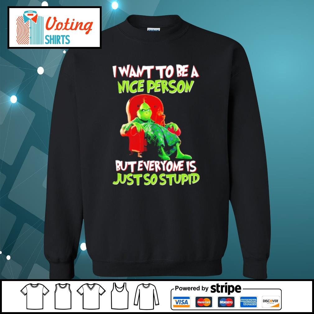 Grinch I want to be a nice person but everyone is just so stupid s sweater