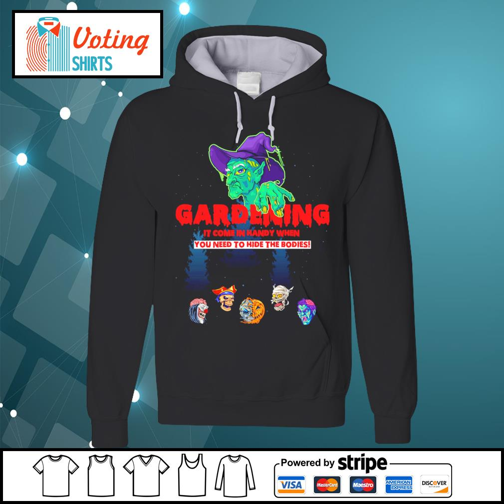 Halloween gardening it come in happy when you need to hide the bodies s hoodie