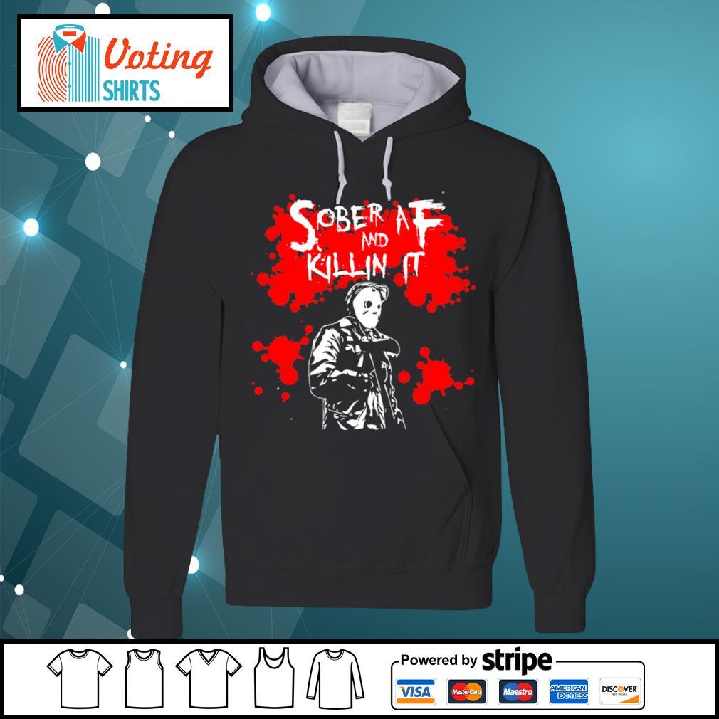 Halloween Jason Voorhees Sober AF and killin it s hoodie