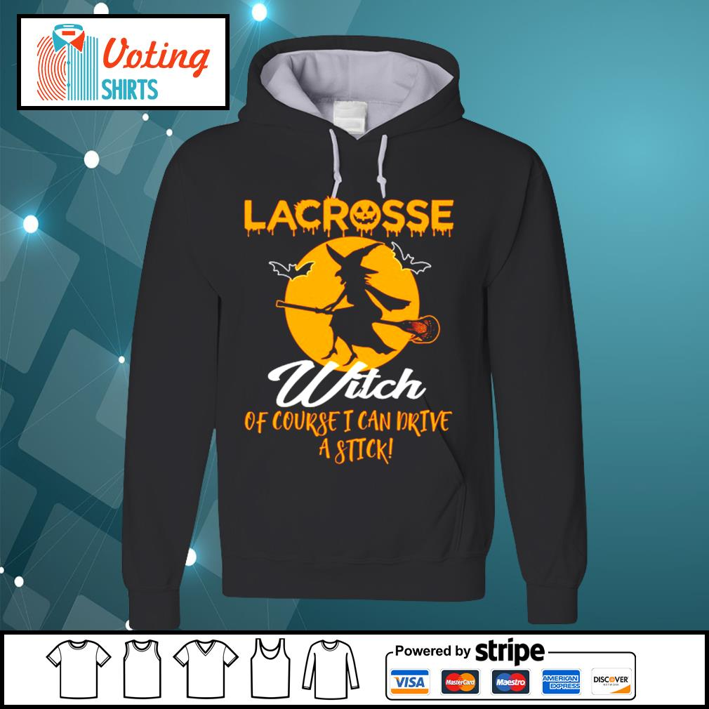 Halloween lacrosse witch of course I can drive a stick s hoodie