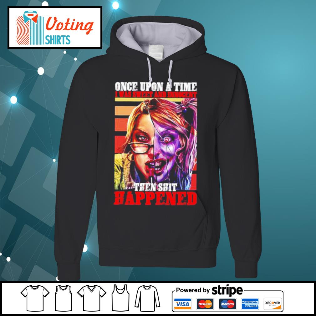 Harley Quinn once upon a time I was sweet and innocent then shit happened s hoodie