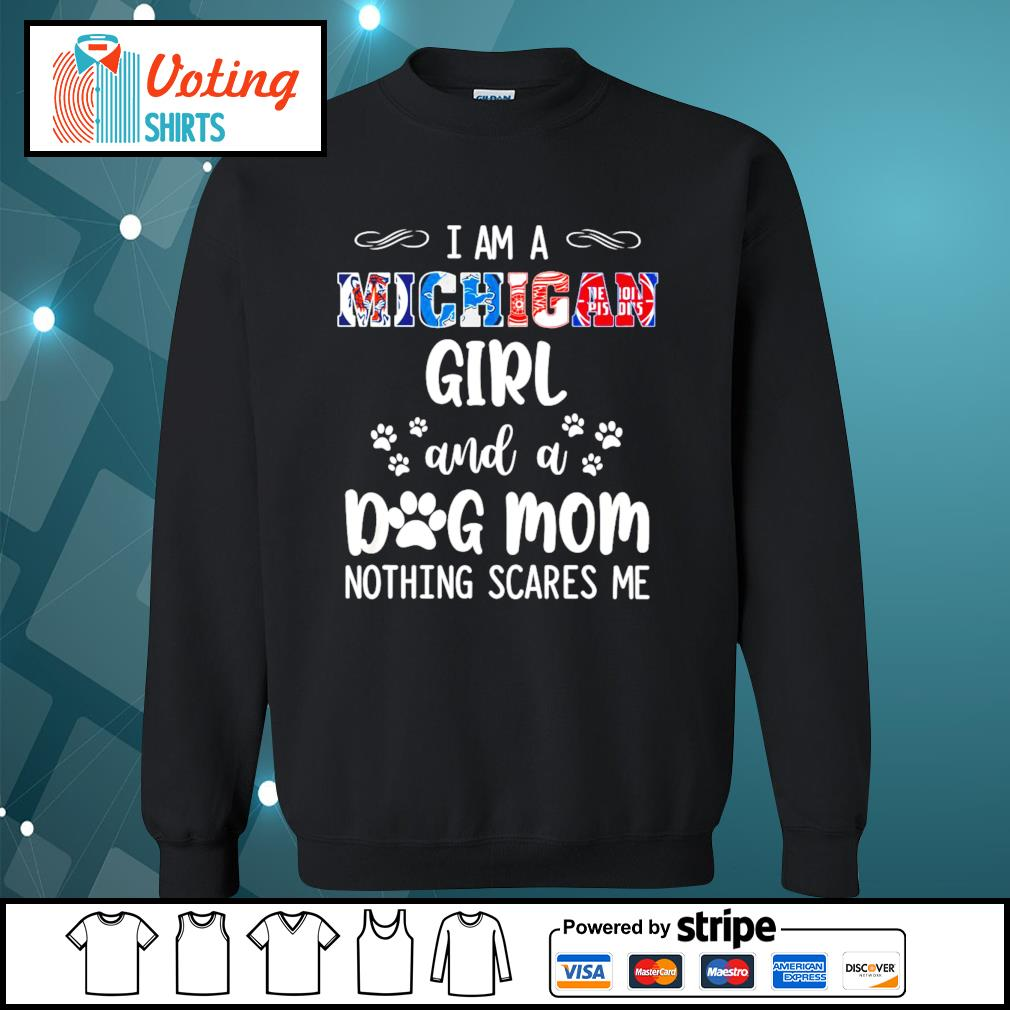 I am a Michigan girl and a dog mom nothing scares me s sweater