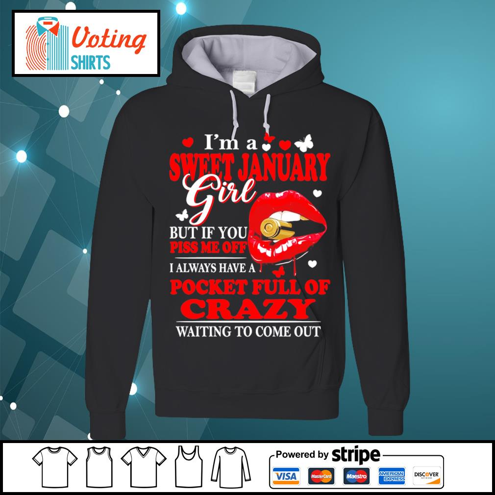I'm a sweet January girl but if you piss me off I always have a pocket full of crazy s hoodie