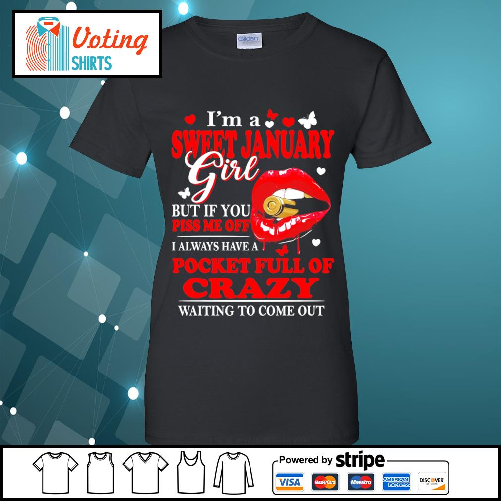 I'm a sweet January girl but if you piss me off I always have a pocket full of crazy s ladies-tee