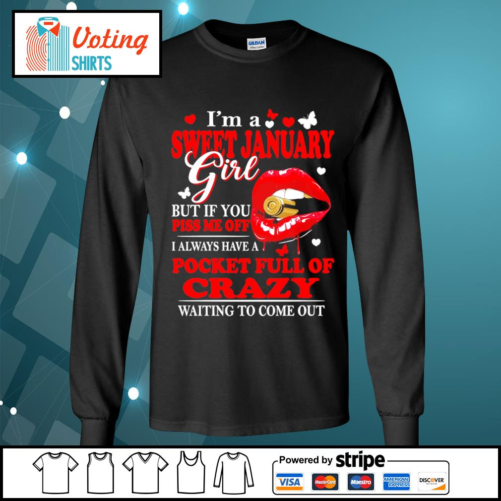 I'm a sweet January girl but if you piss me off I always have a pocket full of crazy s longsleeve-tee