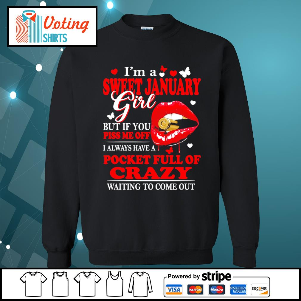 I'm a sweet January girl but if you piss me off I always have a pocket full of crazy s sweater