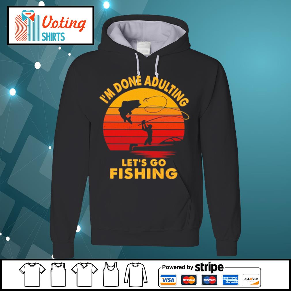 I'm done adulting let's go fishing vintage s hoodie