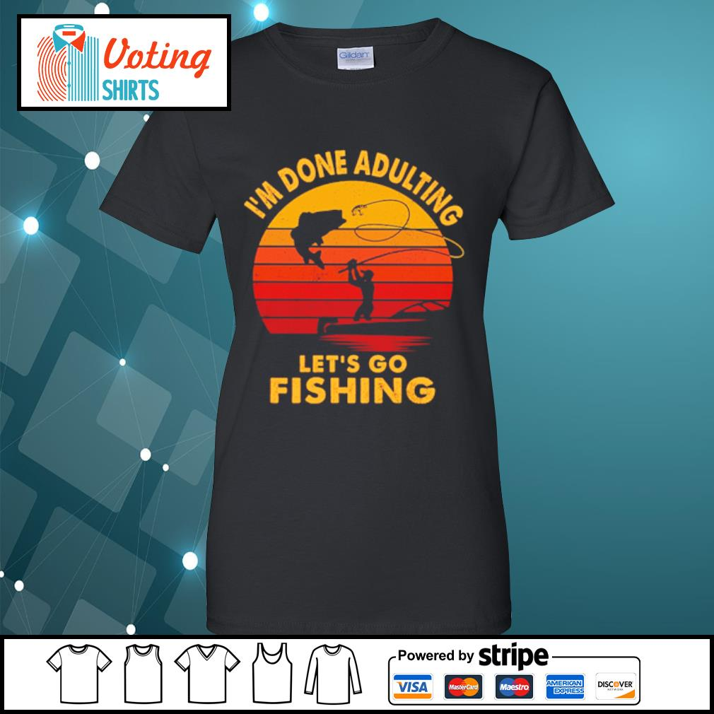 I'm done adulting let's go fishing vintage s ladies-tee