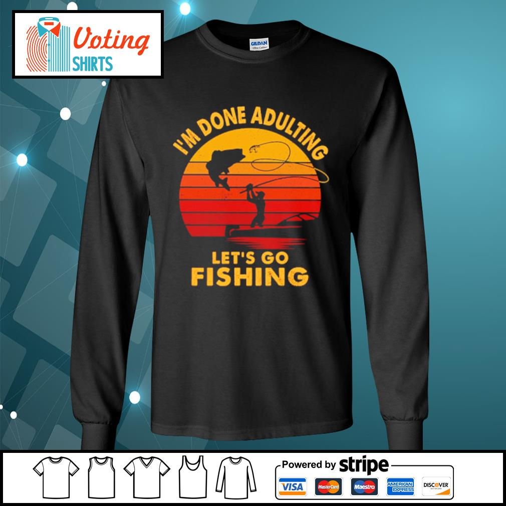 I'm done adulting let's go fishing vintage s longsleeve-tee