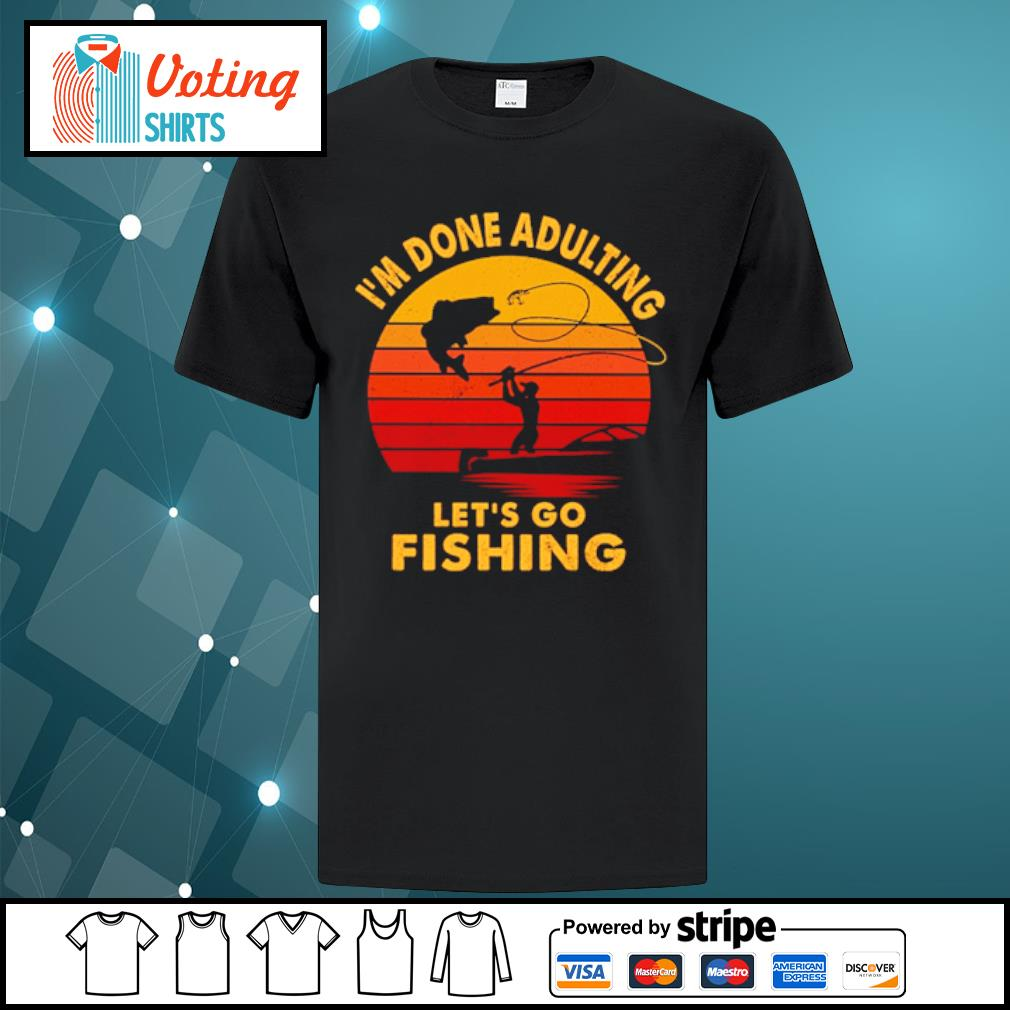 I'm done adulting let's go fishing vintage shirt