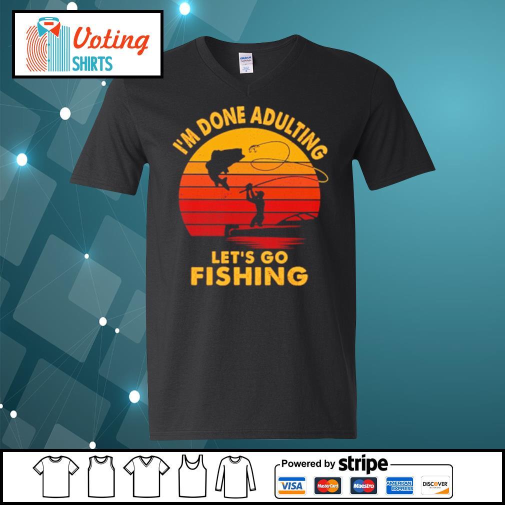 I'm done adulting let's go fishing vintage s v-neck-t-shirt