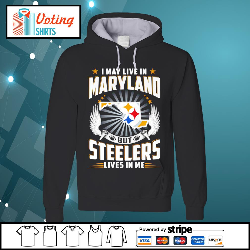 I may live in Maryland but Steelers lives in me s hoodie
