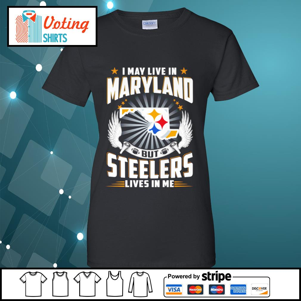 I may live in Maryland but Steelers lives in me s ladies-tee