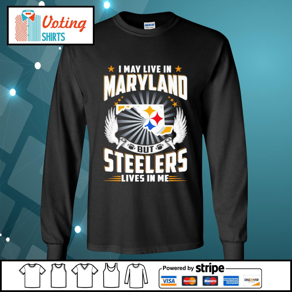 I may live in Maryland but Steelers lives in me s longsleeve-tee