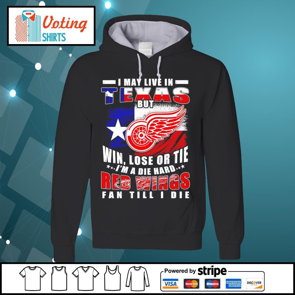 I may live in Texas but win lose or tie I'm A die hard Red Wings fan till I die American flag s hoodie