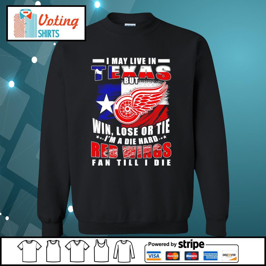 I may live in Texas but win lose or tie I'm A die hard Red Wings fan till I die American flag s sweater
