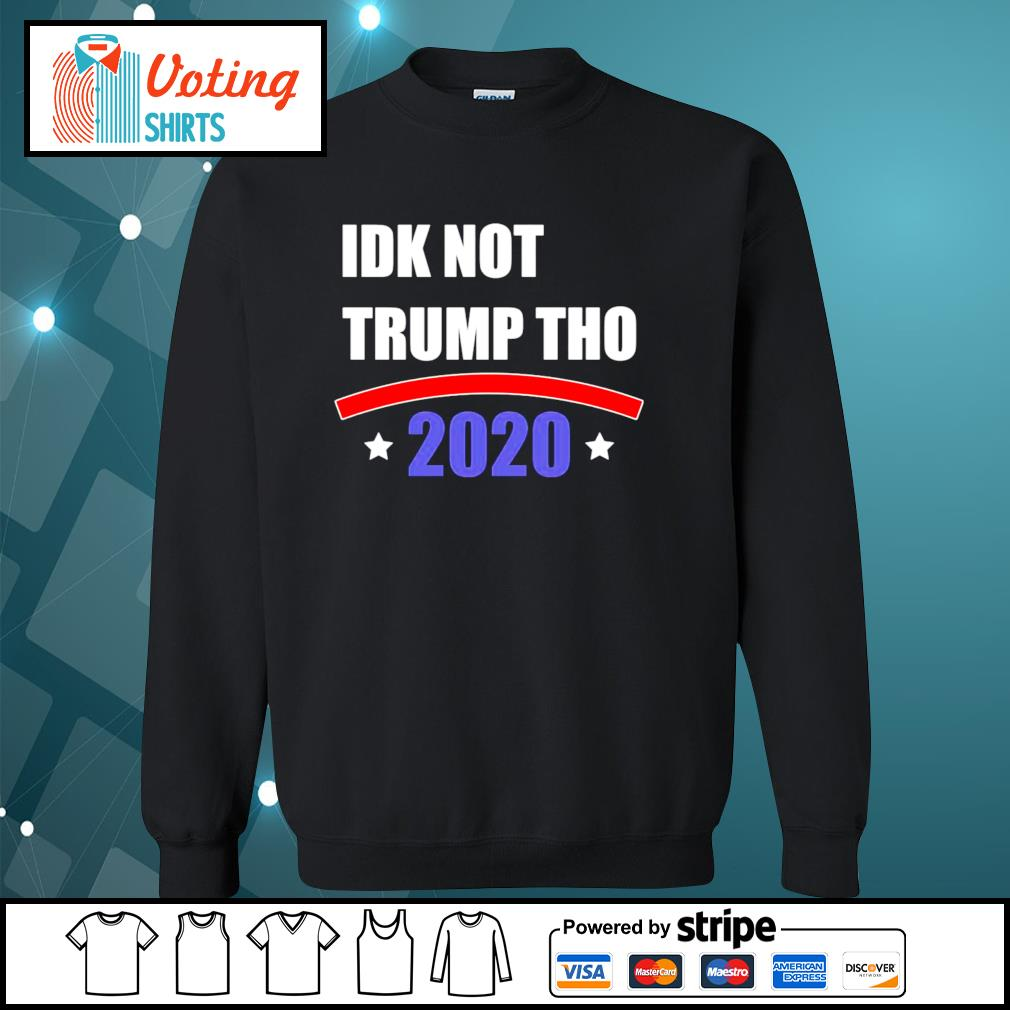 IDK Not Trump Tho 2020 s sweater