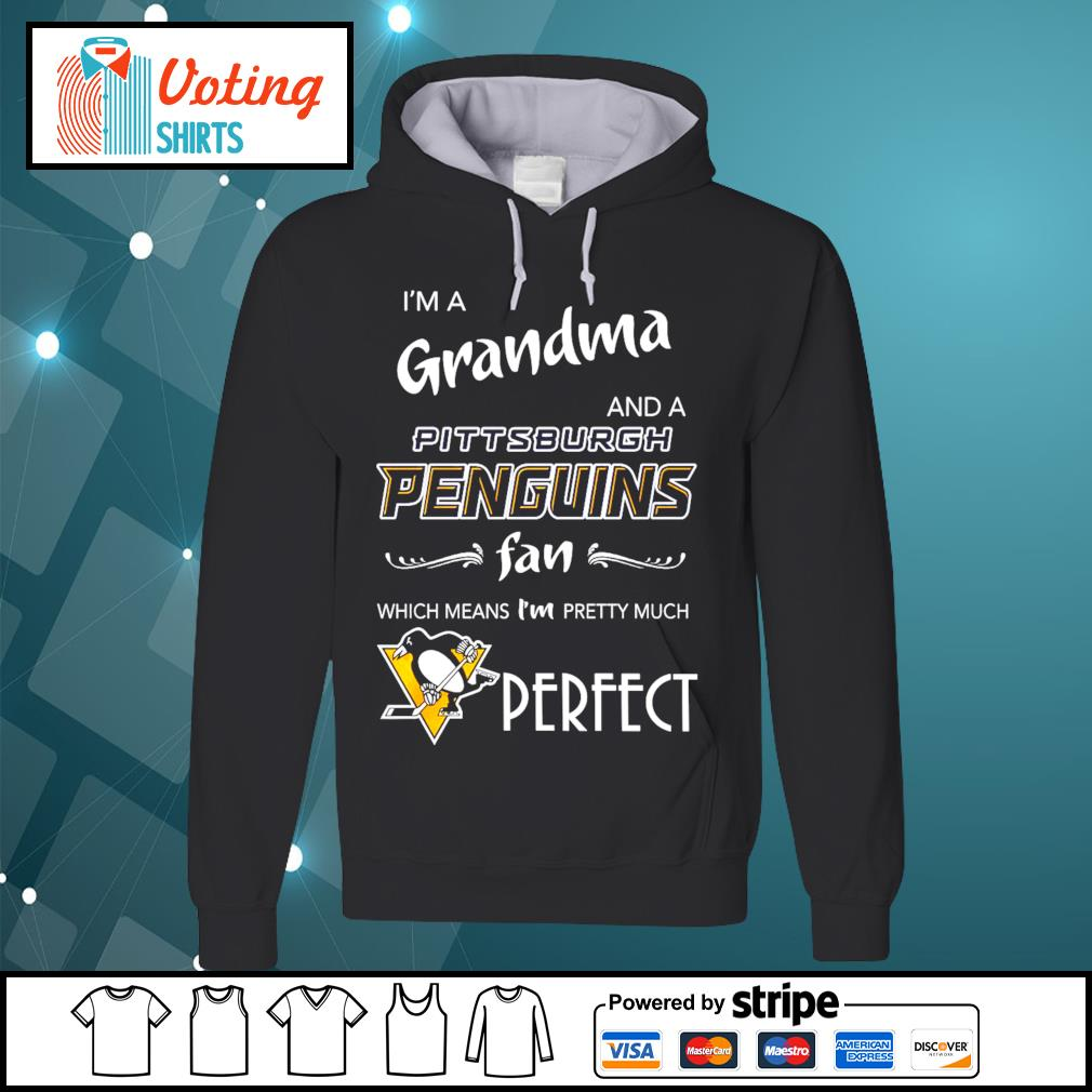 I'm a Grandma and a Pittsburgh Penguins fan which means I'm pretty much perfect s hoodie
