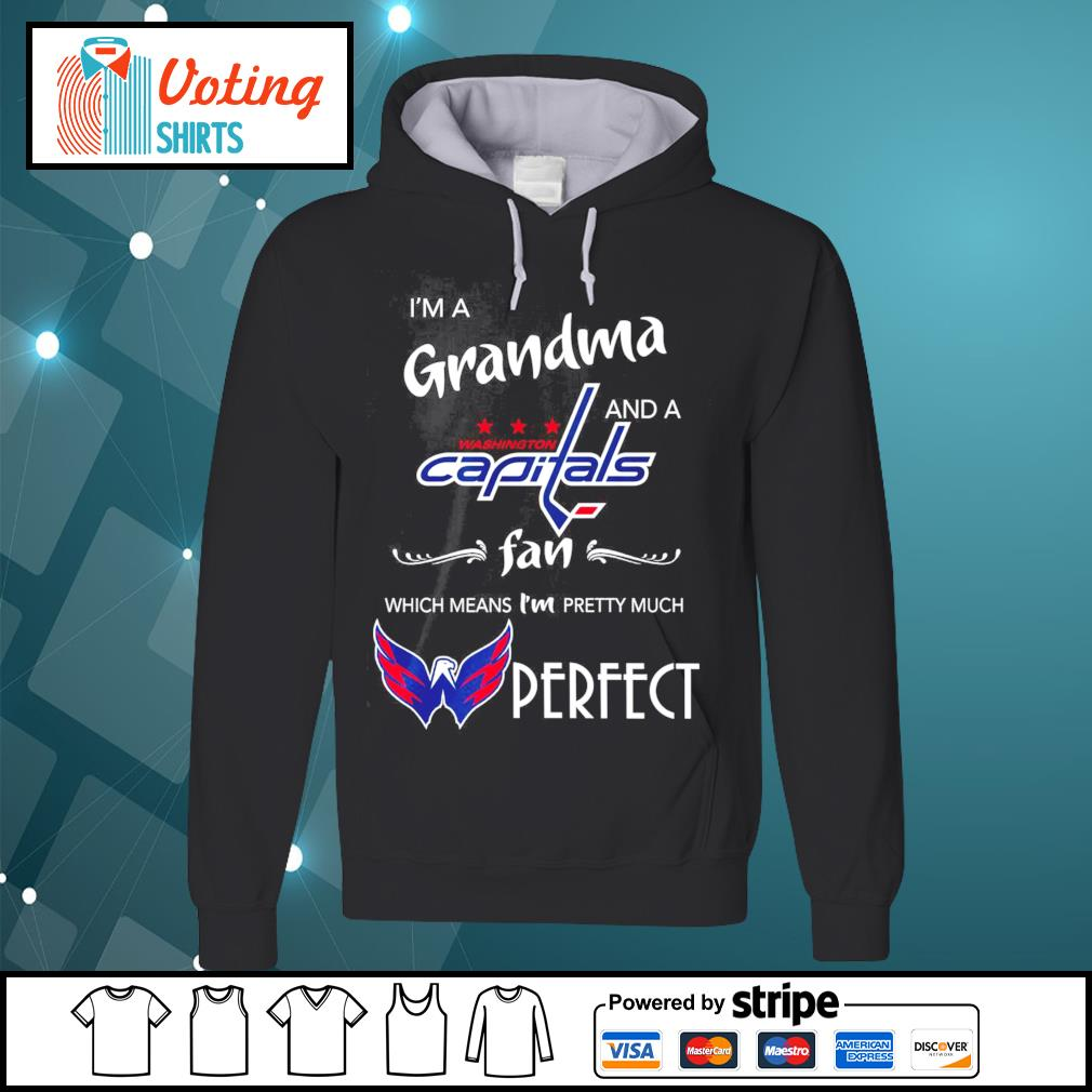 I'm a Grandma and a Washington Capitals fan which means I'm pretty much perfect s hoodie