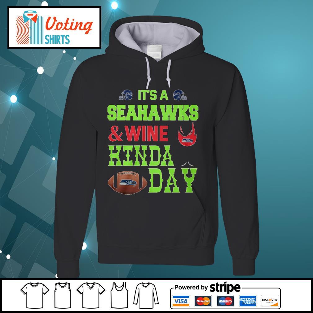 It's a Seahawks and wine kinda day s hoodie