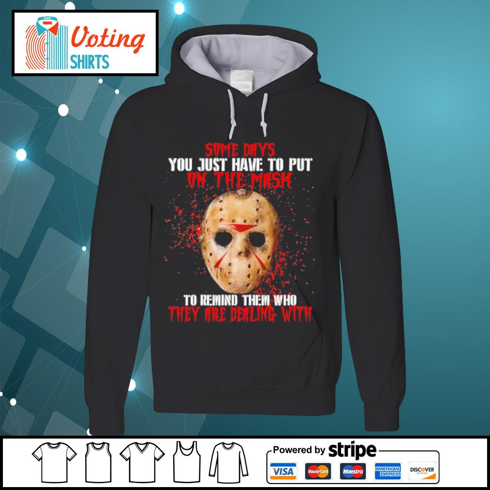 Jason Voorhees some days you just have to put on the mask s hoodie