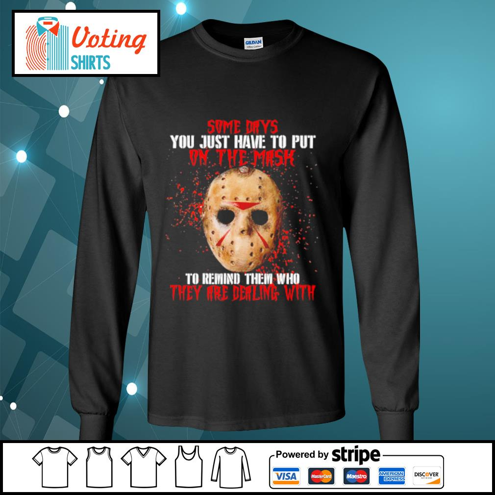 Jason Voorhees some days you just have to put on the mask s longsleeve-tee