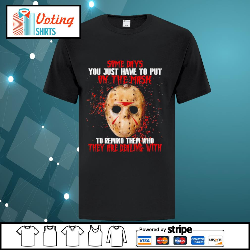 Jason Voorhees some days you just have to put on the mask shirt